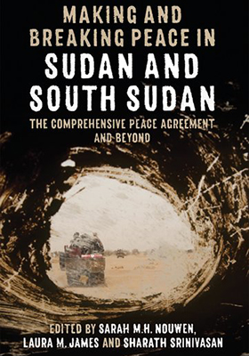Making and Breaking Peace in Sudan and South Sudan: The Comprehensive Peace Agreement and Beyond